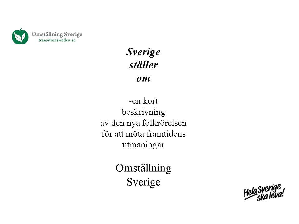 Sverige ställer om -en kort beskrivning av den nya folkrörelsen för att möta framtidens utmaningar Omställning Sverige