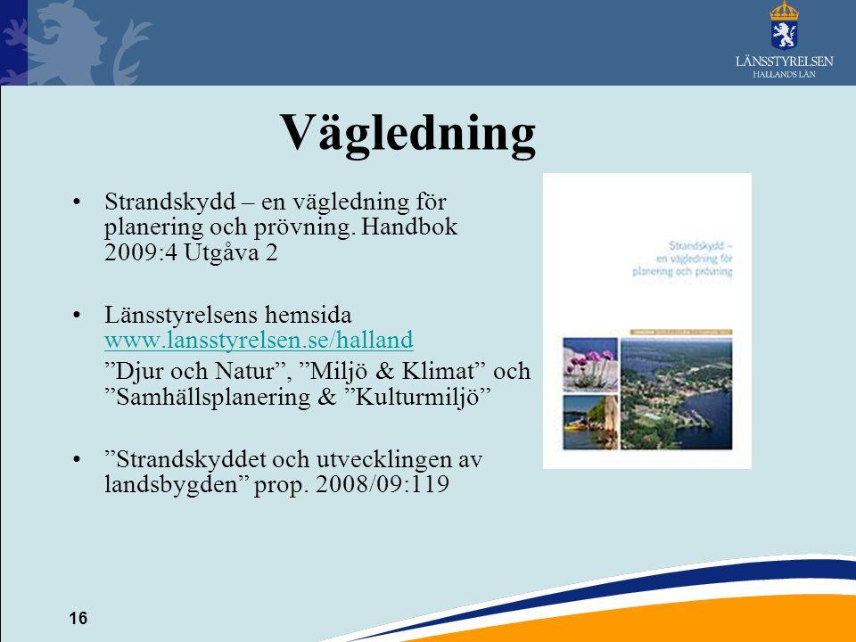 16 Vägledning Strandskydd – en vägledning för planering och prövning. Handbok 2009:4 Utgåva 2 Länsstyrelsens hemsida www.lansstyrelsen.se/halland www.