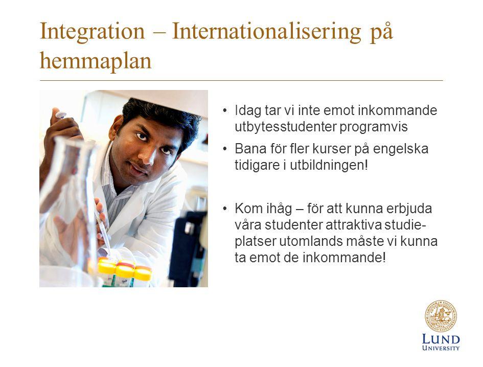 Integration – Internationalisering på hemmaplan Idag tar vi inte emot inkommande utbytesstudenter programvis Bana för fler kurser på engelska tidigare i utbildningen.