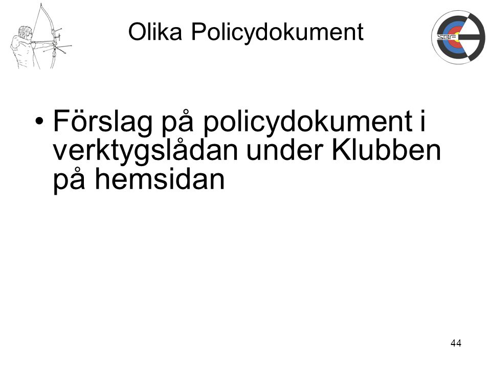 44 Olika Policydokument Förslag på policydokument i verktygslådan under Klubben på hemsidan