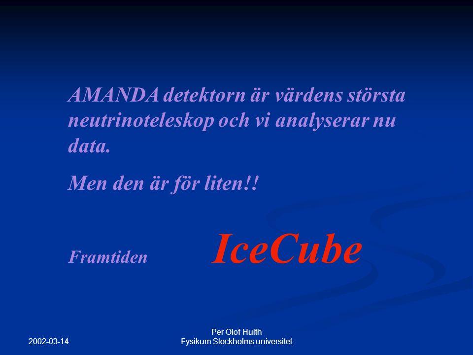2002-03-14 Per Olof Hulth Fysikum Stockholms universitet AMANDA detektorn är värdens största neutrinoteleskop och vi analyserar nu data.