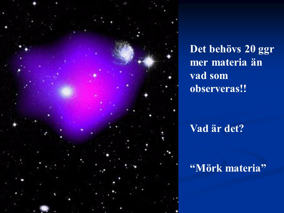 2002-03-14 Per Olof Hulth Fysikum Stockholms universitet Det behövs 20 ggr mer materia än vad som observeras!.