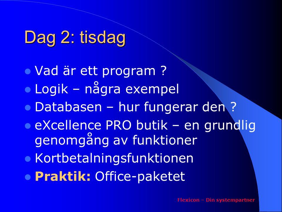 Dag 2: tisdag Vad är ett program ? Logik – några exempel Databasen – hur fungerar den ? eXcellence PRO butik – en grundlig genomgång av funktioner Kor