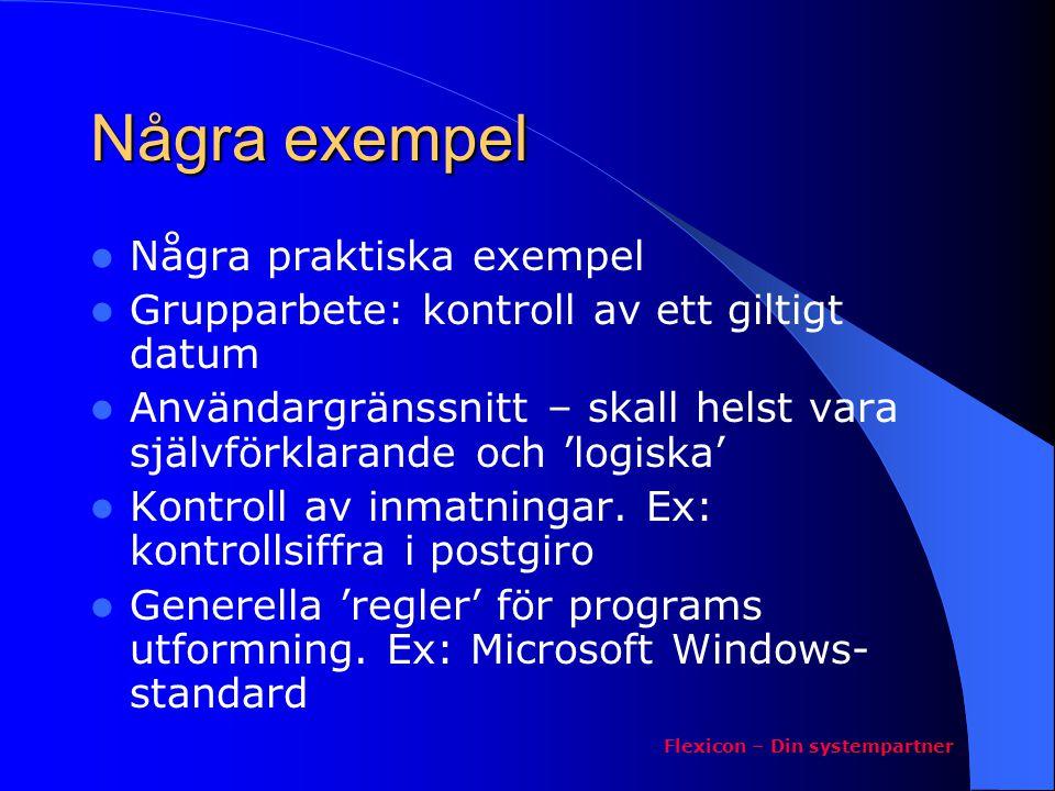 Några exempel Några praktiska exempel Grupparbete: kontroll av ett giltigt datum Användargränssnitt – skall helst vara självförklarande och 'logiska'