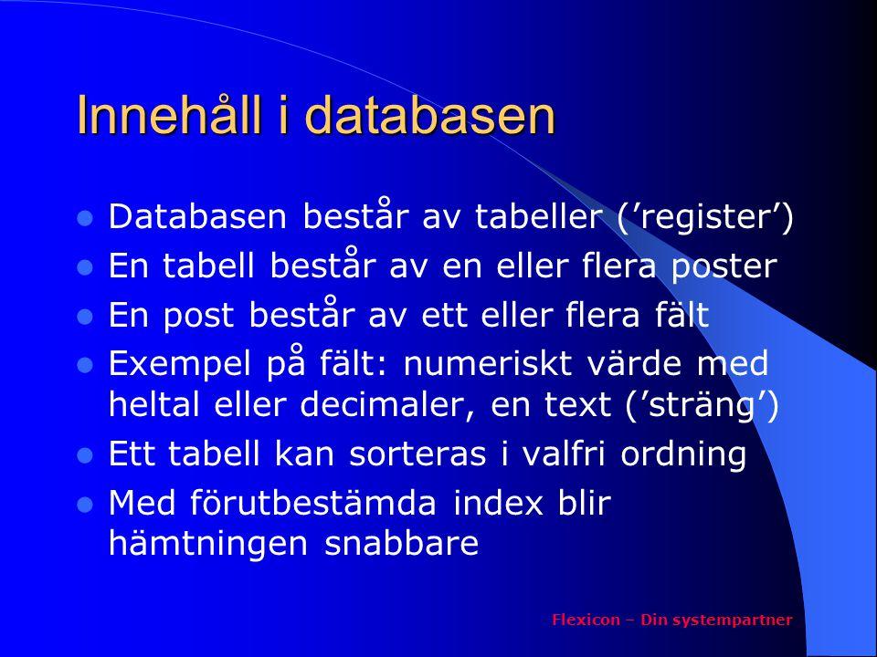 Innehåll i databasen Databasen består av tabeller ('register') En tabell består av en eller flera poster En post består av ett eller flera fält Exempe