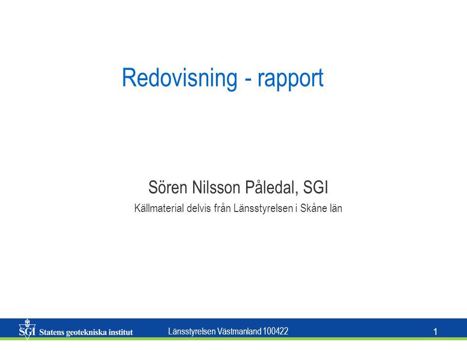 Länsstyrelsen Västmanland 100422 1 Redovisning - rapport Sören Nilsson Påledal, SGI Källmaterial delvis från Länsstyrelsen i Skåne län