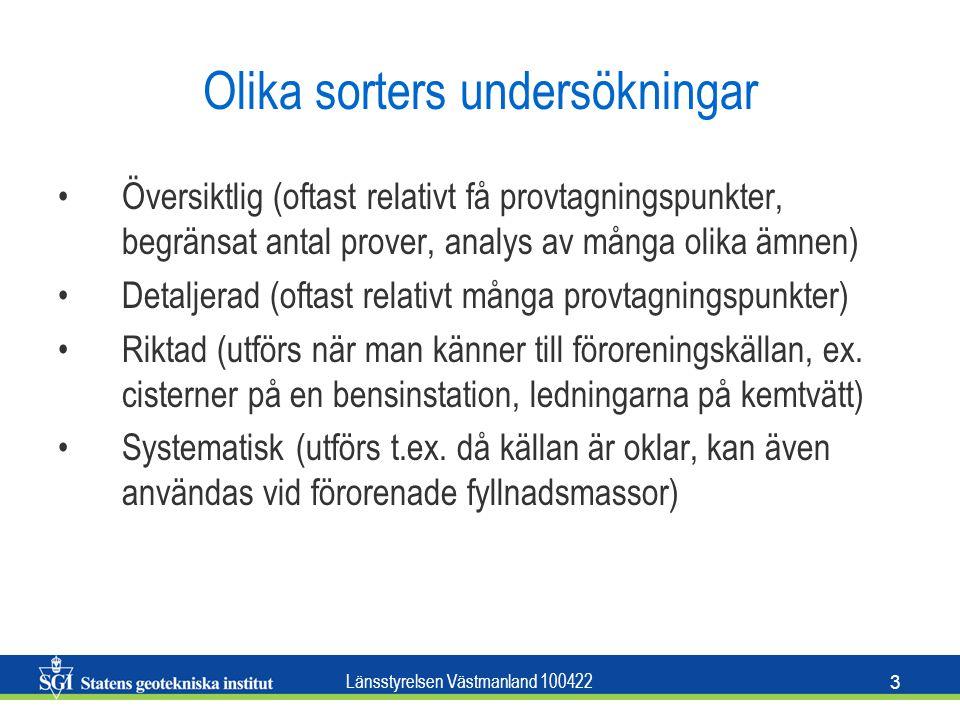 Länsstyrelsen Västmanland 100422 3 Olika sorters undersökningar Översiktlig (oftast relativt få provtagningspunkter, begränsat antal prover, analys av