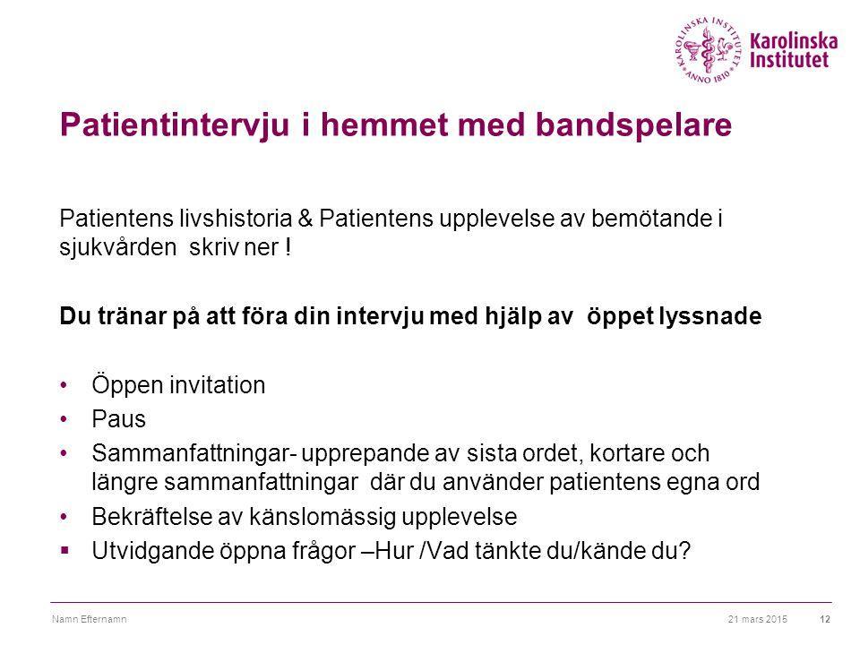 Patientintervju i hemmet med bandspelare Patientens livshistoria & Patientens upplevelse av bemötande i sjukvården skriv ner ! Du tränar på att föra d