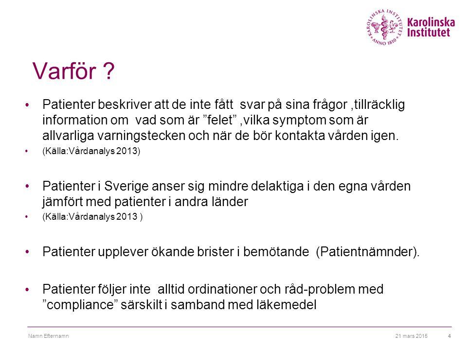 """21 mars 2015Namn Efternamn4 Varför ? Patienter beskriver att de inte fått svar på sina frågor,tillräcklig information om vad som är """"felet"""",vilka symp"""
