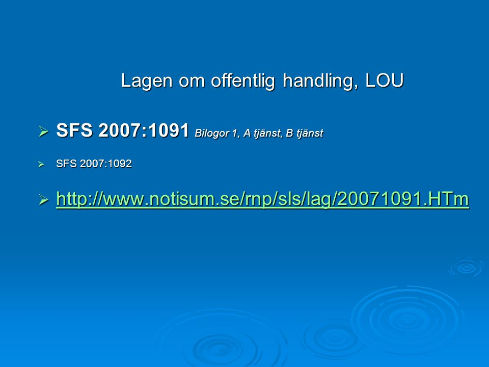 Lagen om offentlig handling, LOU  SFS 2007:1091 Bilogor 1, A tjänst, B tjänst  SFS 2007:1092  http://www.notisum.se/rnp/sls/lag/20071091.HTm http:/