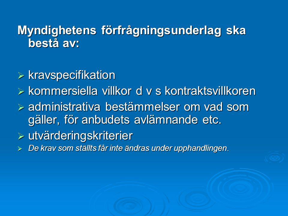 Myndighetens förfrågningsunderlag ska bestå av:  kravspecifikation  kommersiella villkor d v s kontraktsvillkoren  administrativa bestämmelser om v