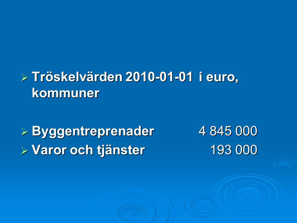  Tröskelvärden 2010-01-01i euro, kommuner  Byggentreprenader4 845 000  Varor och tjänster 193 000