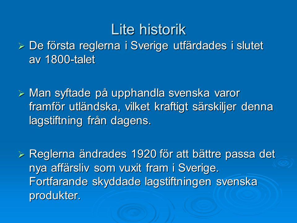 Lite historik  De första reglerna i Sverige utfärdades i slutet av 1800-talet  Man syftade på upphandla svenska varor framför utländska, vilket kraf