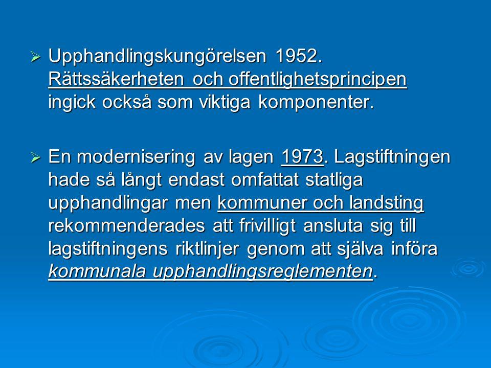  Upphandlingskungörelsen 1952. Rättssäkerheten och offentlighetsprincipen ingick också som viktiga komponenter.  En modernisering av lagen 1973. Lag