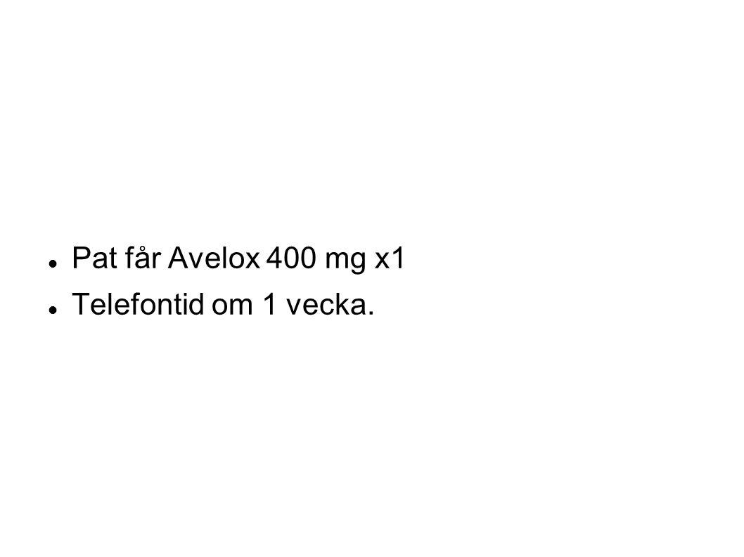 Pat får Avelox 400 mg x1 Telefontid om 1 vecka.