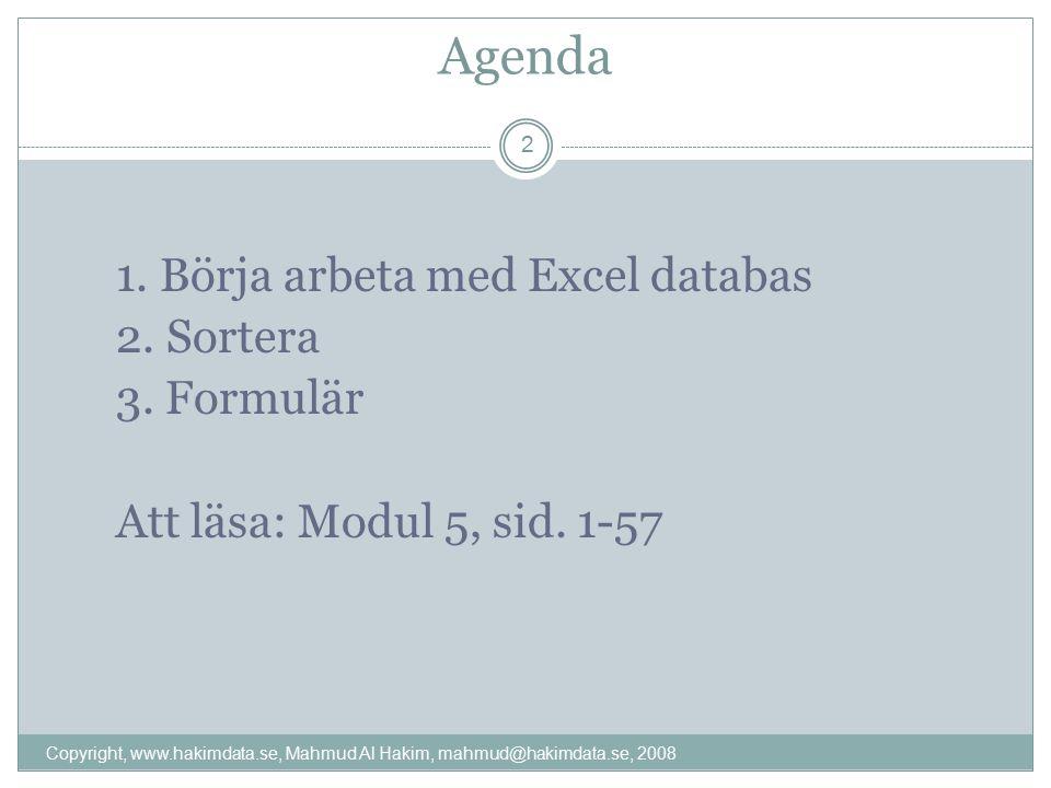 Agenda 1. Börja arbeta med Excel databas 2. Sortera 3. Formulär Att läsa: Modul 5, sid. 1-57 2 Copyright, www.hakimdata.se, Mahmud Al Hakim, mahmud@ha