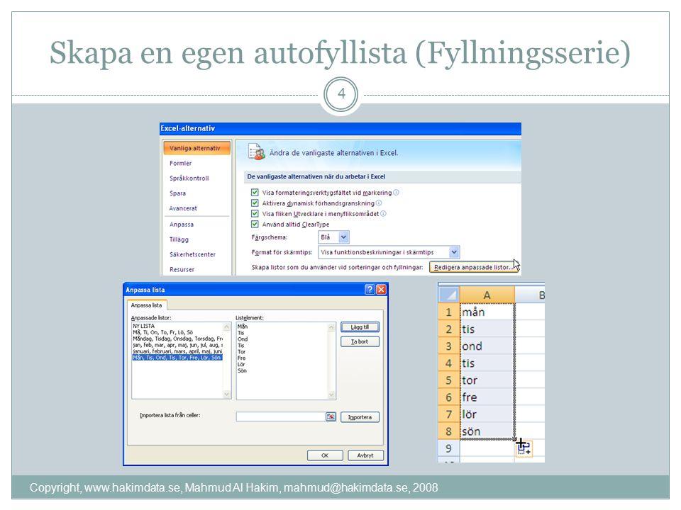 Skapa en egen autofyllista (Fyllningsserie) Copyright, www.hakimdata.se, Mahmud Al Hakim, mahmud@hakimdata.se, 2008 4