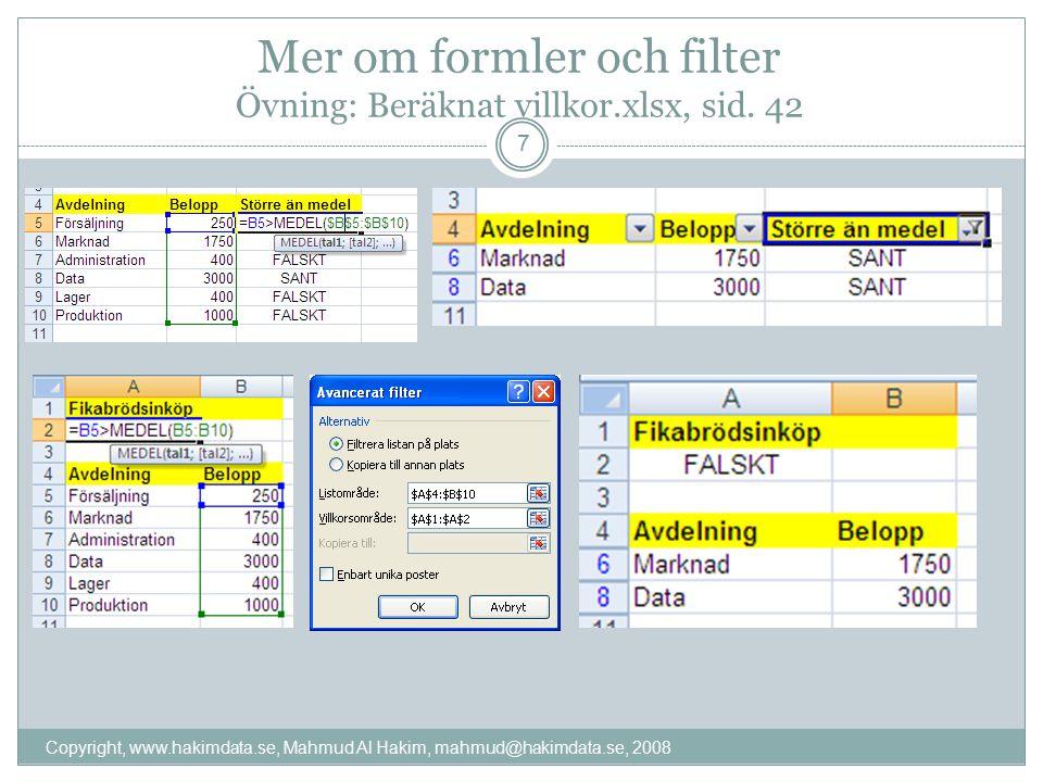 Mer om formler och filter Övning: Beräknat villkor.xlsx, sid. 42 Copyright, www.hakimdata.se, Mahmud Al Hakim, mahmud@hakimdata.se, 2008 7