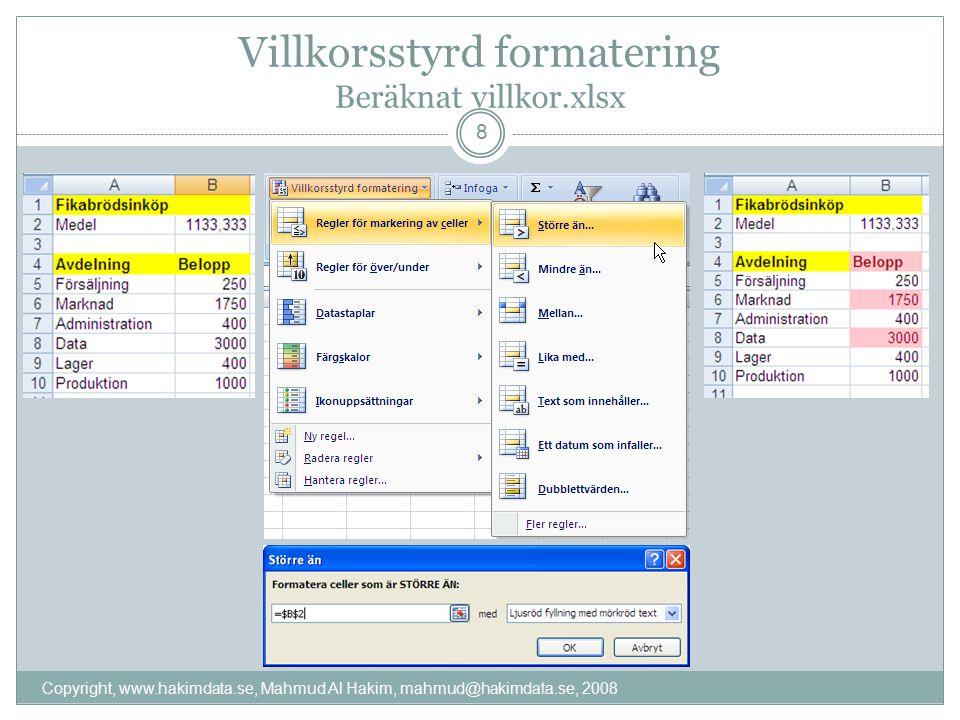 Villkorsstyrd formatering Beräknat villkor.xlsx Copyright, www.hakimdata.se, Mahmud Al Hakim, mahmud@hakimdata.se, 2008 8