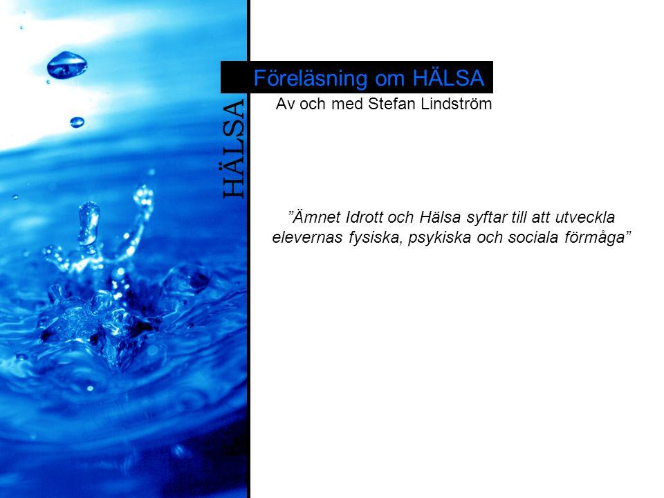 HÄLSA Fysisk hälsa Psykisk hälsa Social hälsa Hälsa är en process, då den ändras ständigt En föreläsning om Hälsa, av och med Stefan Lindström