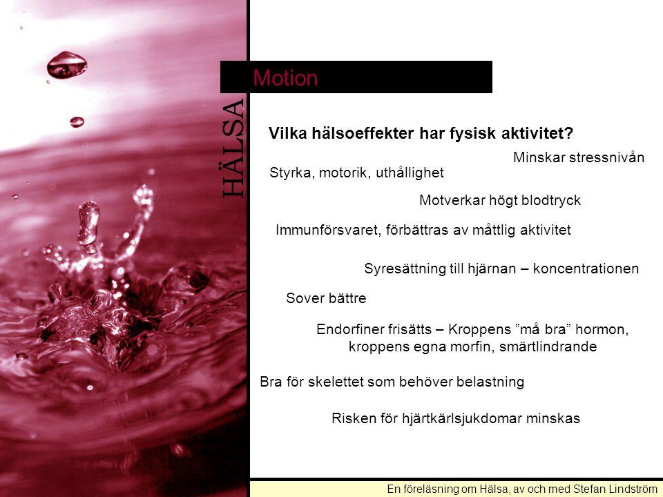 En föreläsning om Hälsa, av och med Stefan Lindström HÄLSA Motion Vilka hälsoeffekter har fysisk aktivitet? Styrka, motorik, uthållighet Immunförsvare