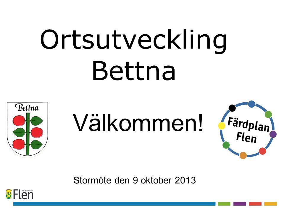 Ortsutveckling Bettna Stormöte den 9 oktober 2013 Välkommen!