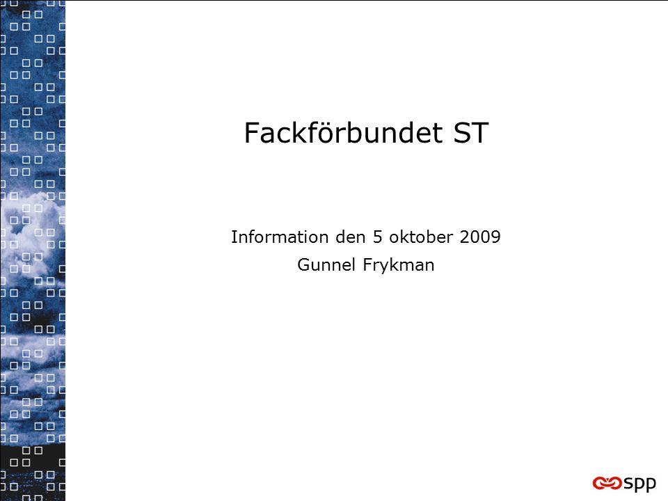 Fackförbundet ST Information den 5 oktober 2009 Gunnel Frykman