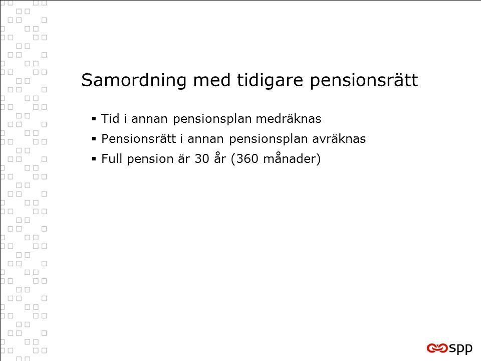 Samordning med tidigare pensionsrätt  Tid i annan pensionsplan medräknas  Pensionsrätt i annan pensionsplan avräknas  Full pension är 30 år (360 månader)