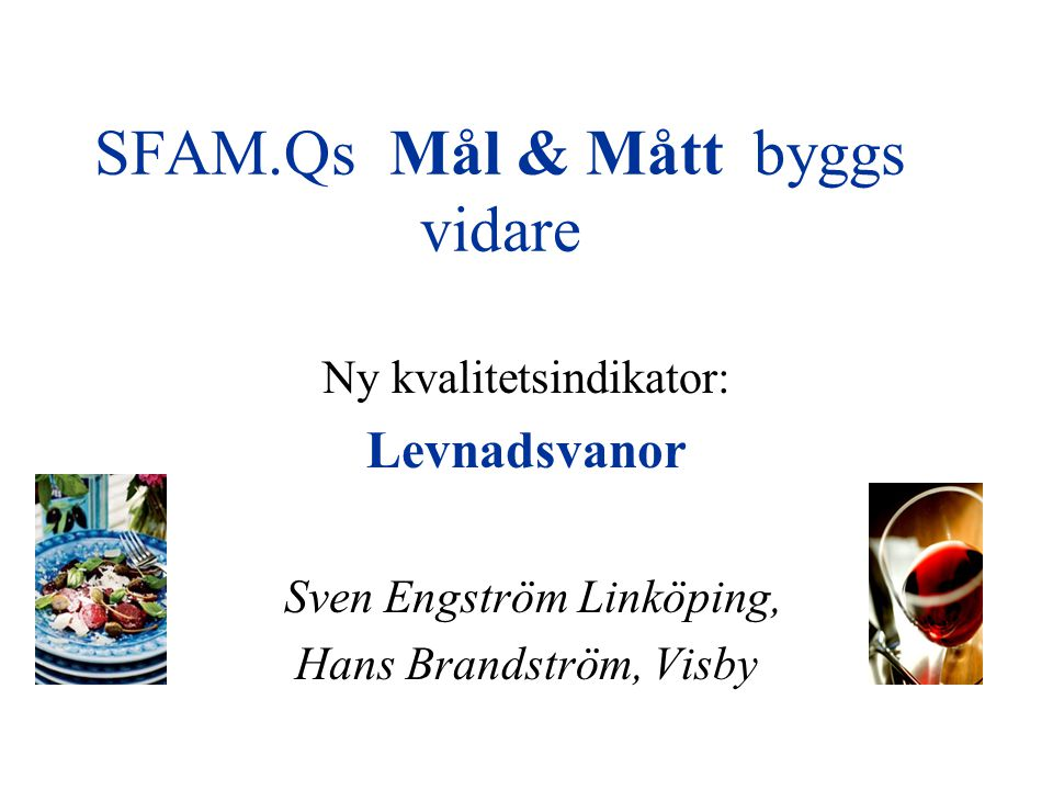 Matvanor Mål & Mått Fysisk aktivitet Matvanor SELFH* 26% flickor överviktiga el feta 20% pojkar ------ ----- Varav 6% feta 2006 (BMI>35) jmf 1,2 1991 jmf 1,2 1991 * Studies of the Effect of Lifestyle and Food Habits - lektor Christel Larsson, Kostvetenskap, Umeå Universitet