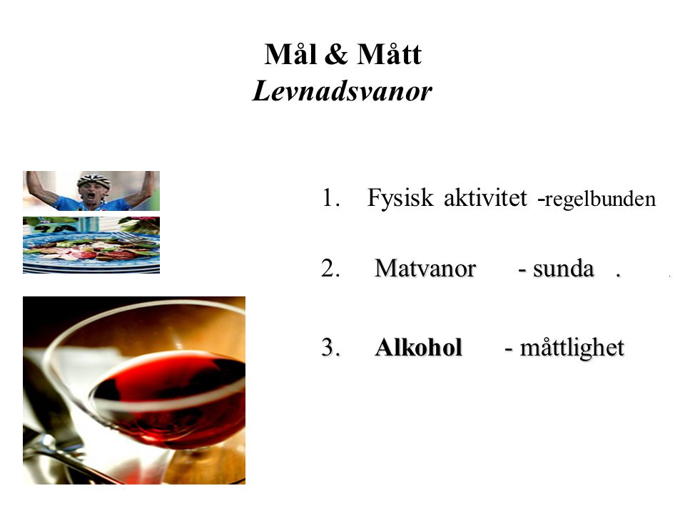 Matvanor Mål & Mått Fysisk aktivitet Matvanor SELFH* 26% flickor överviktiga el feta 20% pojkar ------ ----- Varav 6% feta 2006 (BMI>35) jmf 1,2 1991 jmf 1,2 1991 * Studies of the Effect of Lifestyle and Food Habits - lektor Christel Larsson, Kostvetenskap, Umeå Universitet