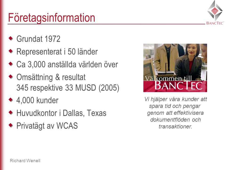 Richard Wenell Företagsinformation Grundat 1972 Representerat i 50 länder Ca 3,000 anställda världen över Omsättning & resultat 345 respektive 33 MUSD (2005) 4,000 kunder Huvudkontor i Dallas, Texas Privatägt av WCAS Vi hjälper våra kunder att spara tid och pengar genom att effektivisera dokumentflöden och transaktioner.
