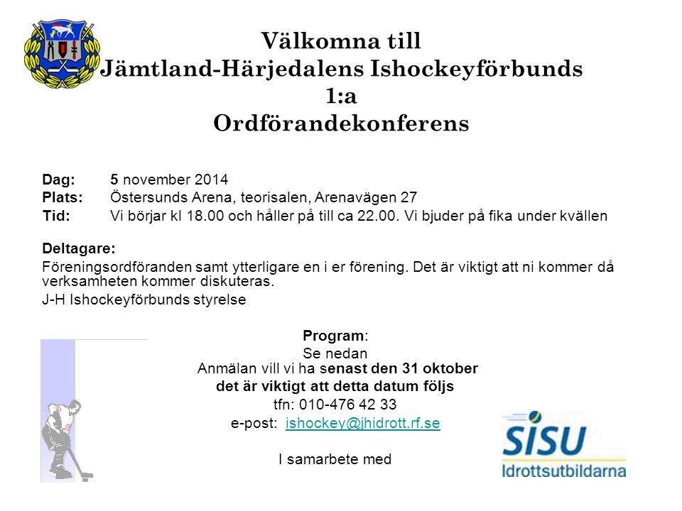 Välkomna till Jämtland-Härjedalens Ishockeyförbunds 1:a Ordförandekonferens Dag: 5 november 2014 Plats:Östersunds Arena, teorisalen, Arenavägen 27 Tid: Vi börjar kl 18.00 och håller på till ca 22.00.