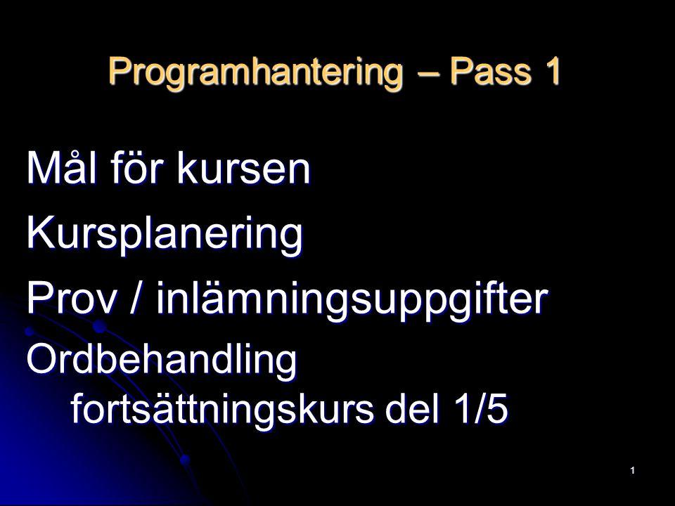 1 Programhantering – Pass 1 Mål för kursen Kursplanering Prov / inlämningsuppgifter Ordbehandling fortsättningskurs del 1/5