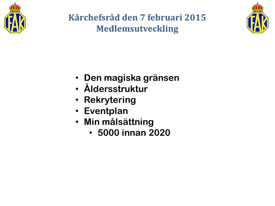 Kårchefsråd den 7 februari 2015 Medlemsutveckling Den magiska gränsen Åldersstruktur Rekrytering Eventplan Min målsättning 5000 innan 2020