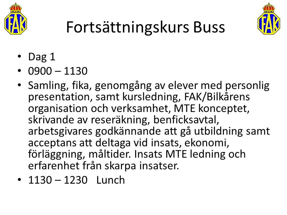 Fortsättningskurs Buss Dag 1 0900 – 1130 Samling, fika, genomgång av elever med personlig presentation, samt kursledning, FAK/Bilkårens organisation o