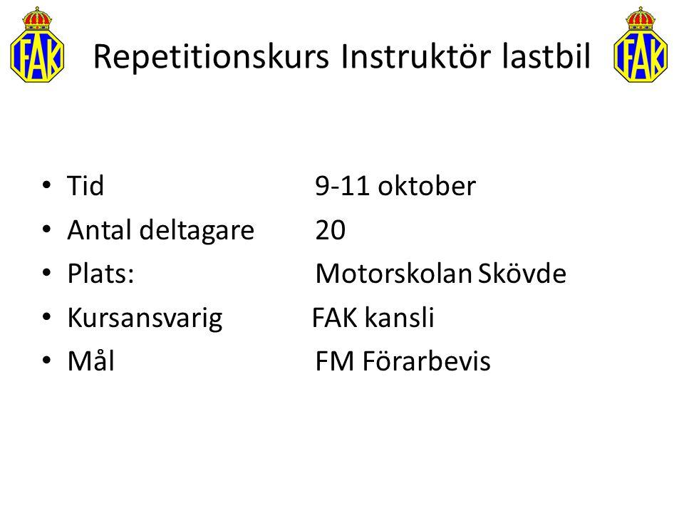 Repetitionskurs Instruktör lastbil Tid9-11 oktober Antal deltagare20 Plats: Motorskolan Skövde Kursansvarig FAK kansli Mål FM Förarbevis