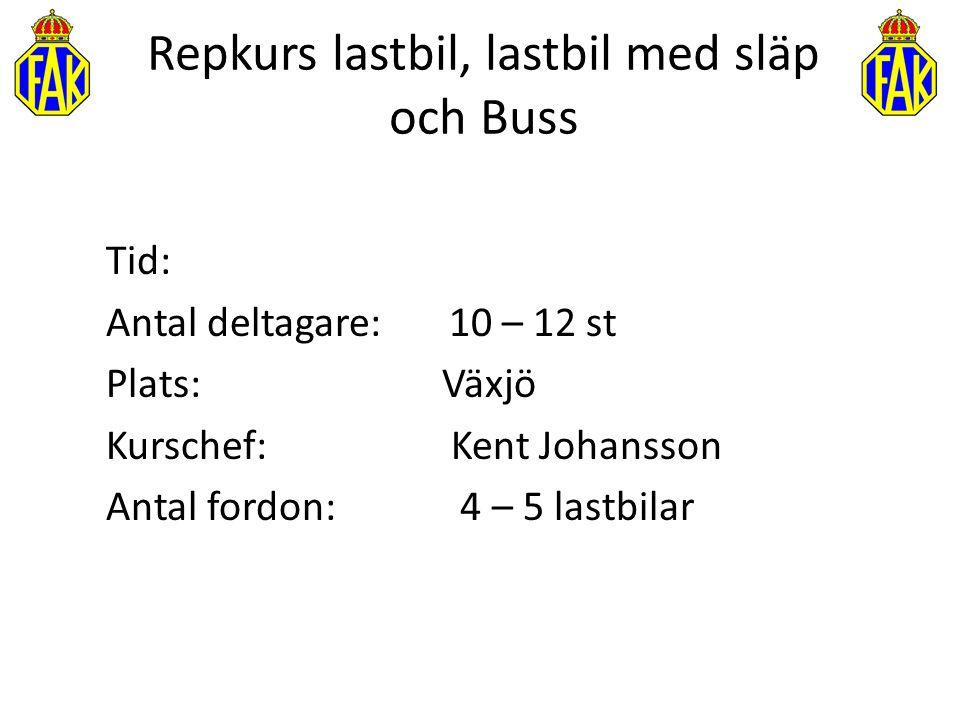 Repkurs lastbil, lastbil med släp och Buss Tid: Antal deltagare: 10 – 12 st Plats: Växjö Kurschef: Kent Johansson Antal fordon: 4 – 5 lastbilar