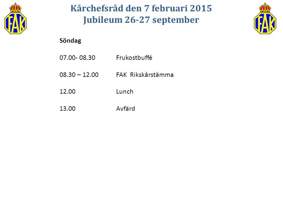 Kårchefsråd den 7 februari 2015 Jubileum 26-27 september Söndag 07.00- 08.30Frukostbuffé 08.30 – 12.00FAK Rikskårstämma 12.00 Lunch 13.00Avfärd