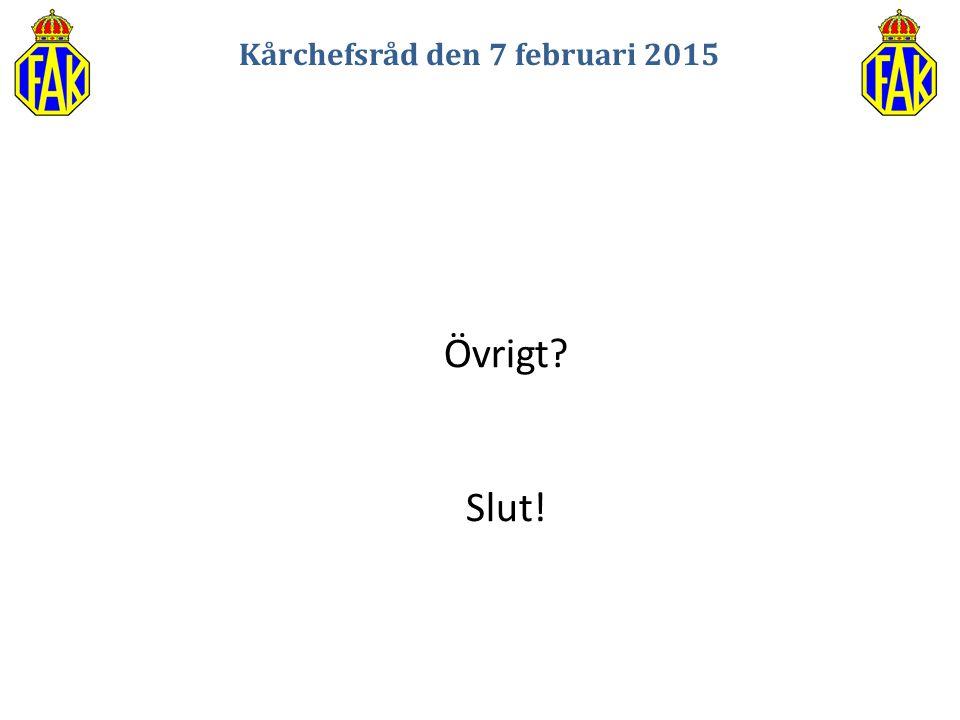 Kårchefsråd den 7 februari 2015 Övrigt? Slut!
