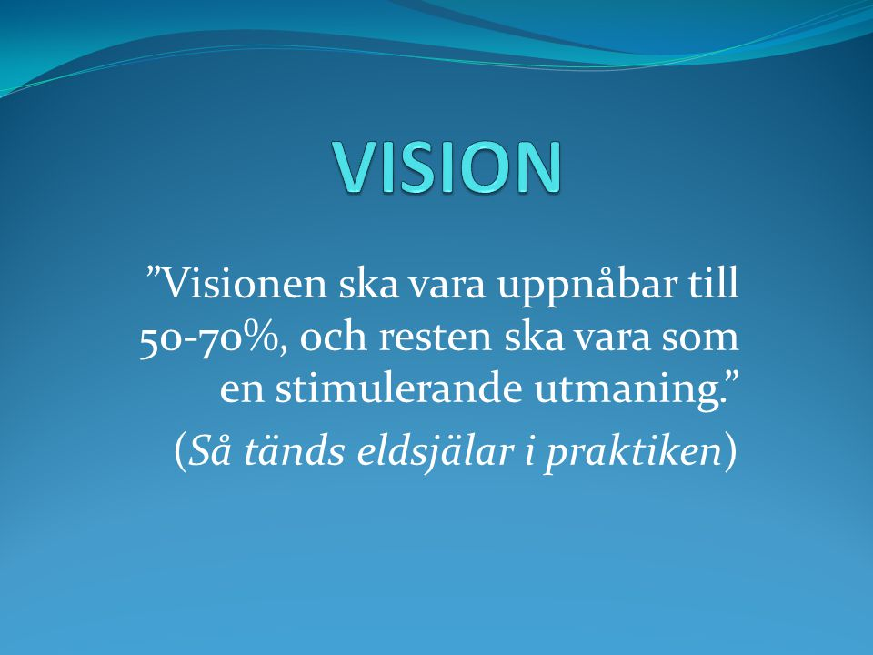 """""""Visionen ska vara uppnåbar till 50-70%, och resten ska vara som en stimulerande utmaning."""" (Så tänds eldsjälar i praktiken)"""