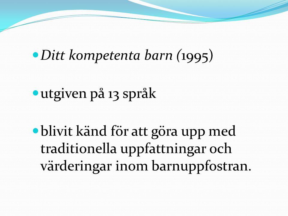Ditt kompetenta barn (1995) utgiven på 13 språk blivit känd för att göra upp med traditionella uppfattningar och värderingar inom barnuppfostran.