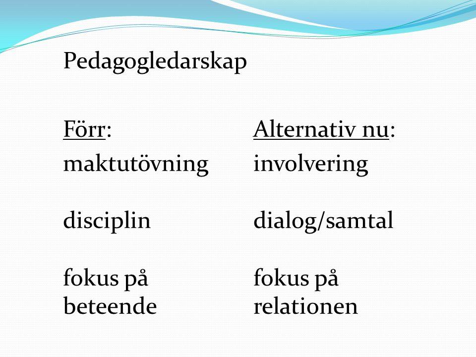 Pedagogledarskap Förr:Alternativ nu: maktutövninginvolvering disciplindialog/samtal fokus på fokus på beteenderelationen