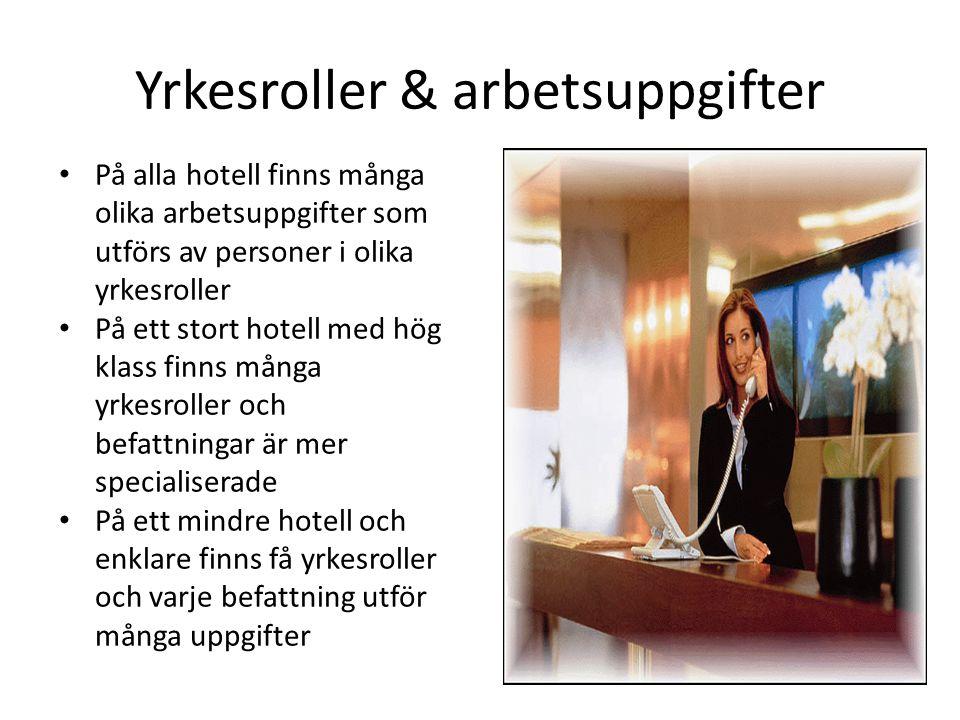 Yrkesroller & arbetsuppgifter På alla hotell finns många olika arbetsuppgifter som utförs av personer i olika yrkesroller På ett stort hotell med hög klass finns många yrkesroller och befattningar är mer specialiserade På ett mindre hotell och enklare finns få yrkesroller och varje befattning utför många uppgifter