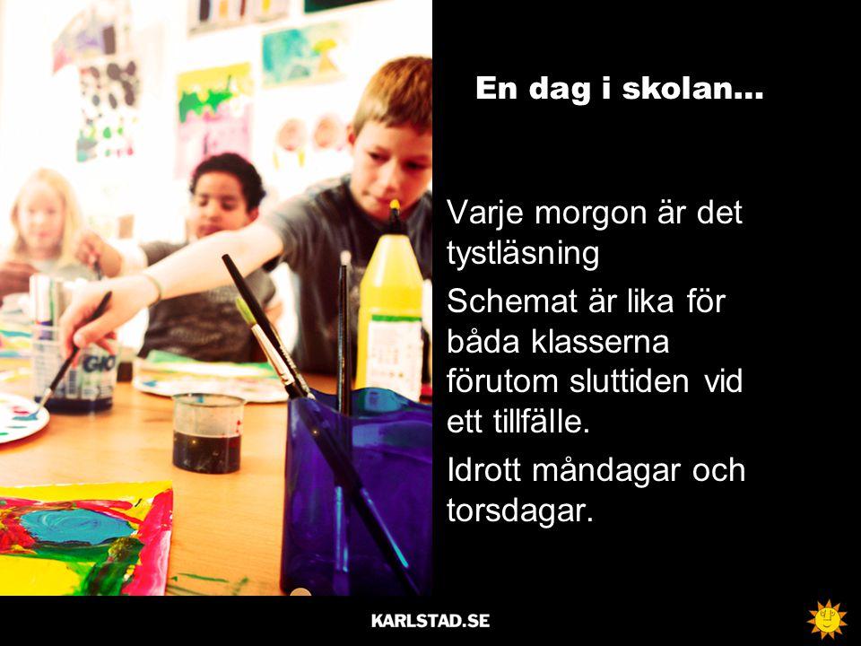 En dag i skolan… Varje morgon är det tystläsning Schemat är lika för båda klasserna förutom sluttiden vid ett tillfälle. Idrott måndagar och torsdagar