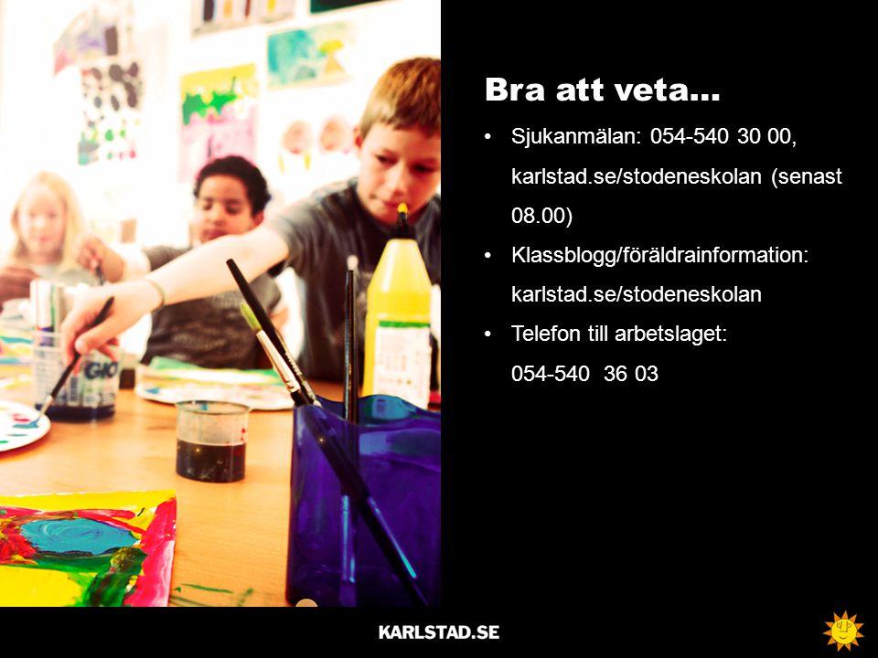 Bra att veta… Sjukanmälan: 054-540 30 00, karlstad.se/stodeneskolan (senast 08.00) Klassblogg/föräldrainformation: karlstad.se/stodeneskolan Telefon t