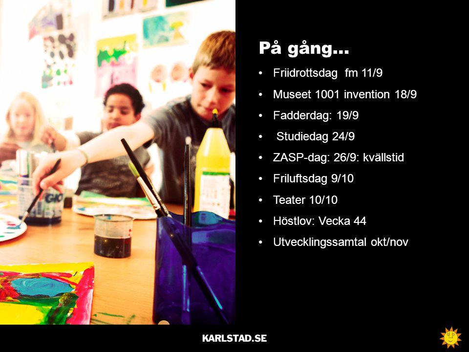På gång… Friidrottsdag fm 11/9 Museet 1001 invention 18/9 Fadderdag: 19/9 Studiedag 24/9 ZASP-dag: 26/9: kvällstid Friluftsdag 9/10 Teater 10/10 Höstl