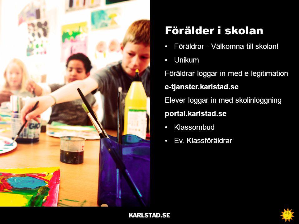Förälder i skolan Föräldrar - Välkomna till skolan! Unikum Föräldrar loggar in med e-legitimation e-tjanster.karlstad.se Elever loggar in med skolinlo