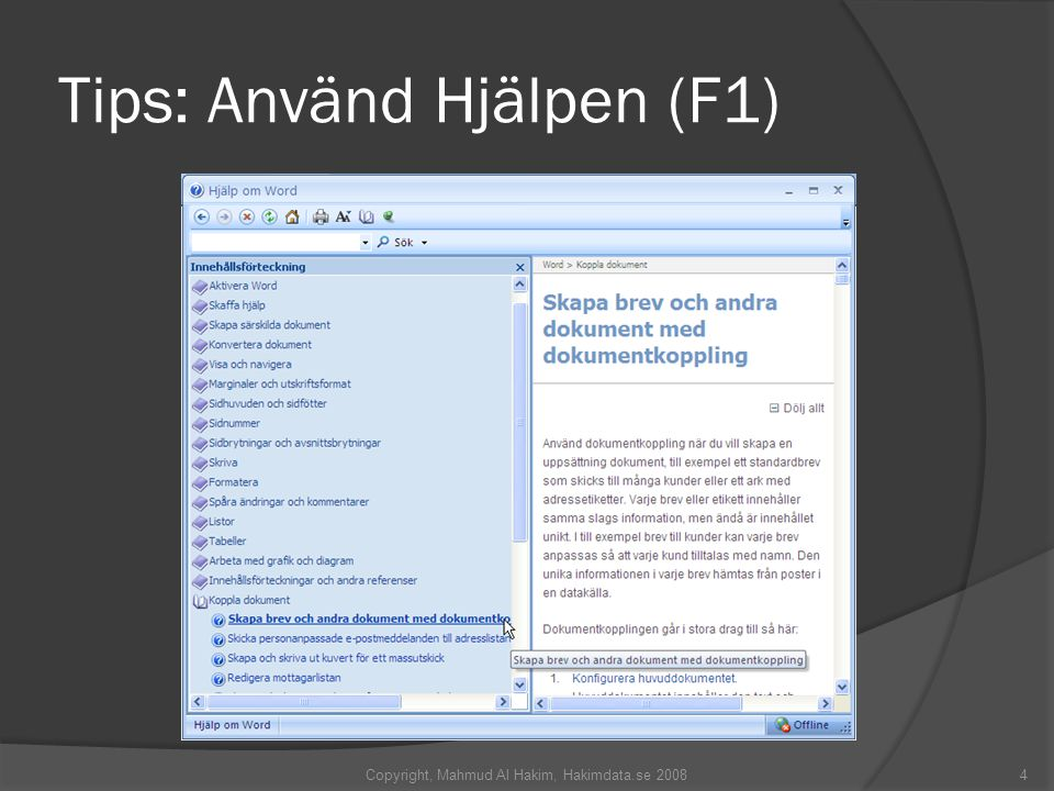 Tips: Använd Hjälpen (F1) Copyright, Mahmud Al Hakim, Hakimdata.se 20084