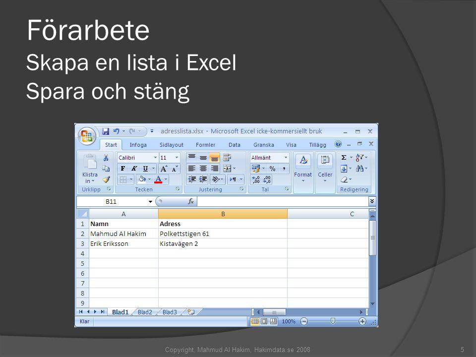Förarbete Skapa en lista i Excel Spara och stäng Copyright, Mahmud Al Hakim, Hakimdata.se 20085