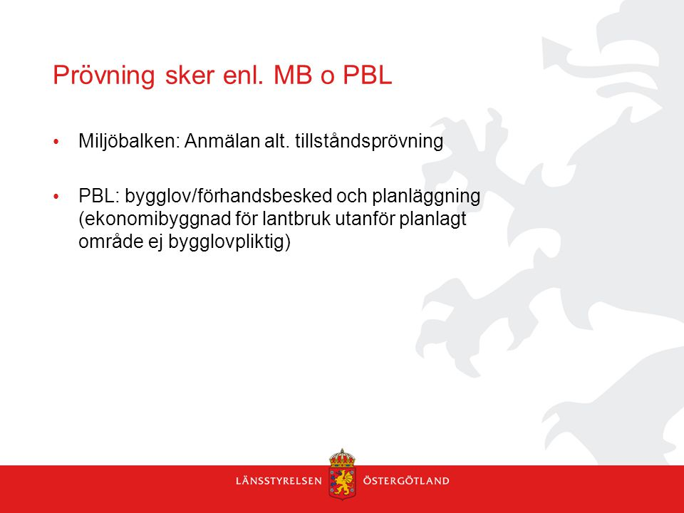 Prövning sker enl. MB o PBL Miljöbalken: Anmälan alt.